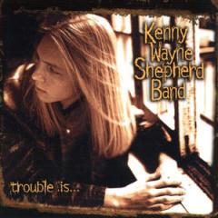 CD cover of Trouble Is, Kenny Wayne Shepherd Band